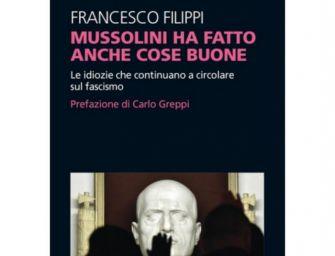 """""""Mussolini ha fatto anche cose buone"""""""
